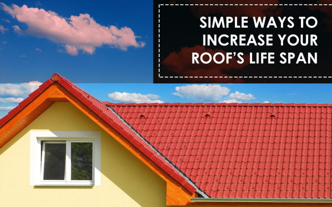 Simple Ways to Increase Your Roof's Life Span