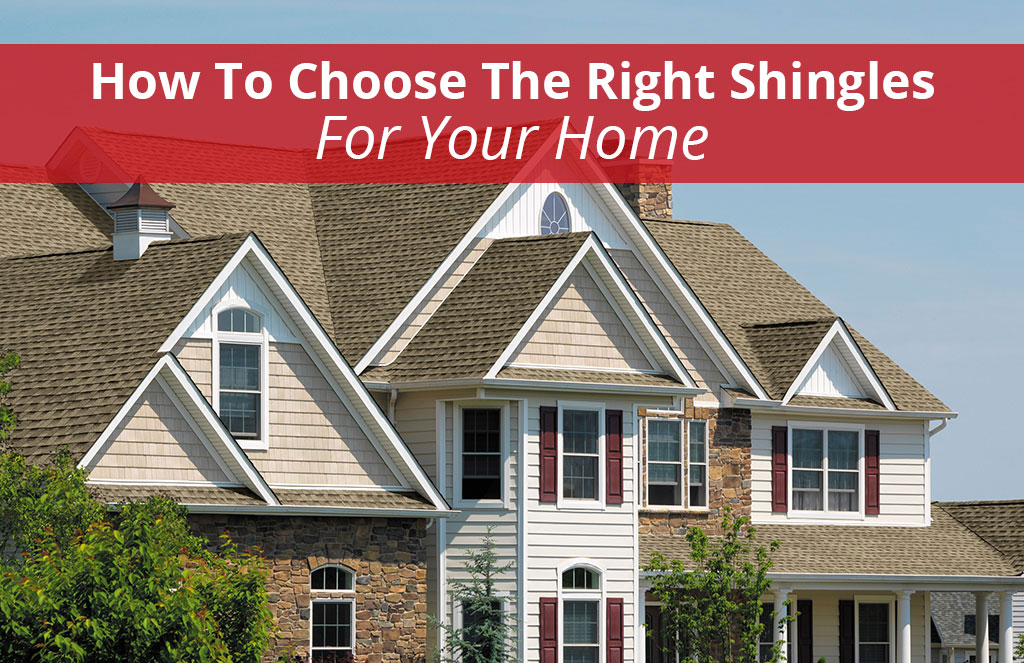 How to Choose the Right Shingles for Your Home