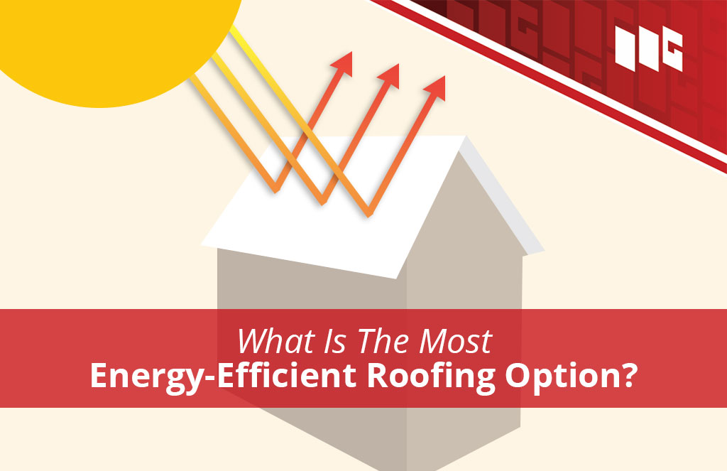 What Is The Most Energy-Efficient Roofing Option?